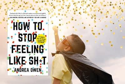 How to Stop Feeling Like Sh*t by Andrea Owen